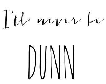RD Inspired Sign - I'll never be Dunn 5x7