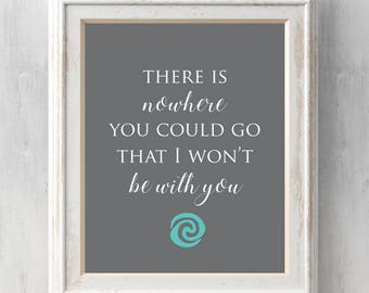 Moana Print. There is nowhere you could go that I won't be with you. Heart of te fiti. Grandma Tala. Maui. All Prints BUY 2 GET 1 FREE!