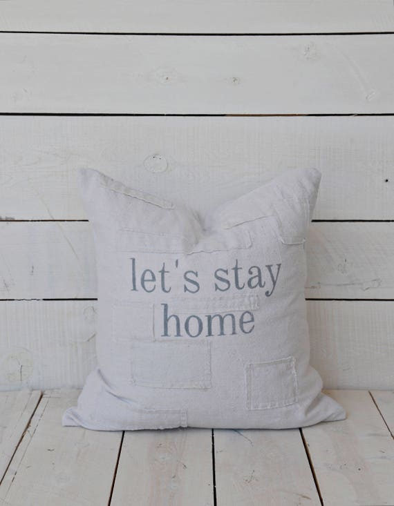 let's stay home grain sack style pillow cover. available in 16x16, 18x18, 20x20, 16x26 or custom. patches optional.