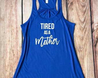 Tired As A Mother, Mom Life Tank Top, Motherhood Shirt, Funny Mom Shirt, Gift for Mom, Gift for Wife, Wife Mom Boss