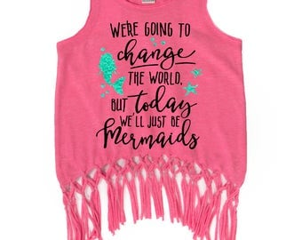 Mermaids Fringe Tank Top - We're Going to Change the World but Today we'll just be Mermaids - Beach - Aloha - Girls Tank Tops - Glitter