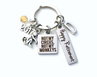 Retirement Gift for Boss Keychain, 2017 Not my Circus, Not my Monkeys Keyring, Retire Key Chain Present him her women Men Co worker coworker