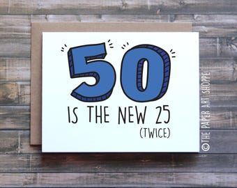 Funny birthday card, 50 is the new 25 twice, card for mom, card for dad, card for friend, funny 50th birthday card, card for senior