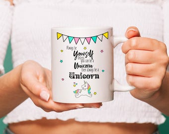 Always be a unicorn, quote mug, gift for her, coffee mug, statement mug, unique coffee mug, unicorn mug,