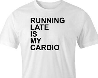 Running Late T-Shirt, My Cardio T-Shirt, Exercise T-Shirt, Running Cardio T-Shirt, Funny Gym T-Shirt, Gym Cardio Print, Funny Gym T-Shirt.