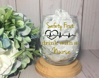 Safety First Drink With A Nurse Wine Glass,Gift For Nurse,Custom Wine Glass, Nurse Gifts,Registered Nurse,RN wine glass,wine glass for nurse