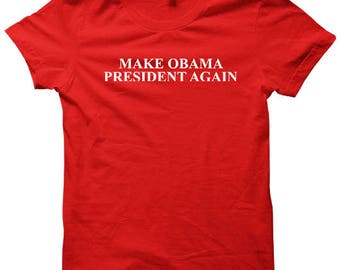 Make Obama President Again T-shirt Funny Shirts Ladies Tops Tees Unisex Shirts Funny Gifts Obama Shirts Plus Size Clothing #Obama S M L XL