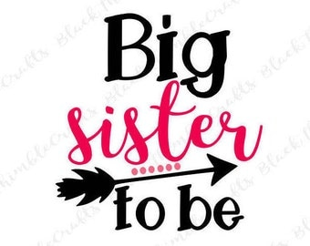 Big Sister to be svg, cricut cut file, svg vector file, svg cut file, mother svg, mom svg, clip art, sister svg, baby svg, pregnancy svg