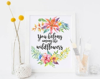 Printable You Belong Among The Wildflowers Quote Inspirational Art Floral Wall Art Print Nursery Quote Print Gift for Kids Room Decor
