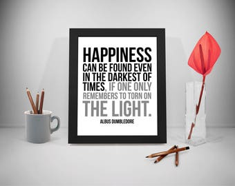 Happiness Can Be Found Even In The Darkest Of Times Quote, Happiness Print, Happiness Quote