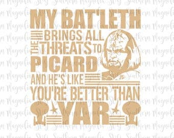 My Bat'leth Brings All the Threats to Picard and He's Like You're Better than Yar - Cut File - SVG Design - Worf - Star Wars - Star Trek