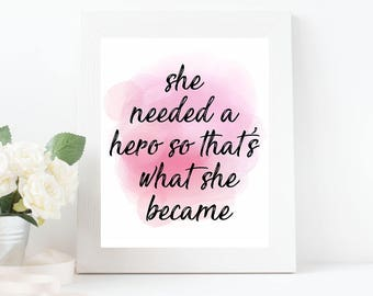 She needed a hero so that's what she became, Inspirational Quote, Empowering Quote, Typography, Pink Watercolor, Printable, INSTANT DOWNLOAD