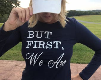 Embroidered Penn State Shirt - But First, We Are- Women's shirt. PSU