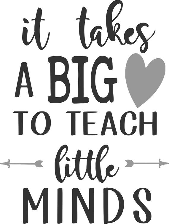 Comprehensive image within it takes a big heart to shape little minds printable