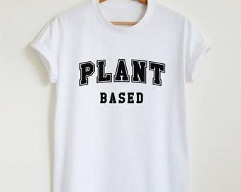 Plant based T-shirt vegan shirt plant based slogan shirt vegan vegetarian food shirt women or unisex plant based gift tshirt