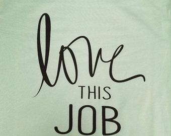 LOVE THIS JOB Shirt **free shipping**