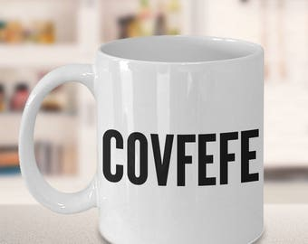 COVFEFE Coffee Mug Ceramic Coffee Cup - Political Humor - Funny Coffee Mugs - Gifts for Dad - Father's Day Gift - Father's Day Mug