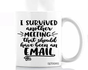 I Survived Another Meeting That Should Have Been An Email II Coffee Mug