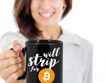 Will strip for - Bitcoin Mug | Bitcoin Coffee Mug | Bitcoin gift