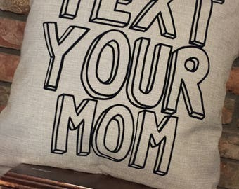 Text Your Mom- College Kid Dorm Decor-18x18 Custom Pillow-Dorm Pillow