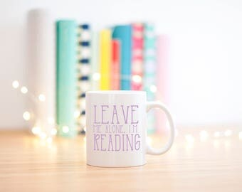 Leave Me Alone I'm Reading Mug, Bookish Mugs, Funny Mugs, Bookworm Gifts, Book Lover Gifts, Dorm Gift, Bookish Items, Gifts for Readers