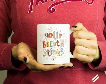 Your breath stinks Mug, Coffee Mug Funny Inspirational Love Quote Coffee Cup D547