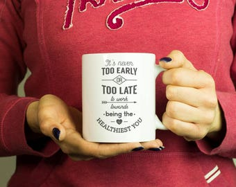 It's never too early or too late to work towards being the healthiest you Mug, Coffee Mug Funny Inspirational Love Quote Coffee Cup D559