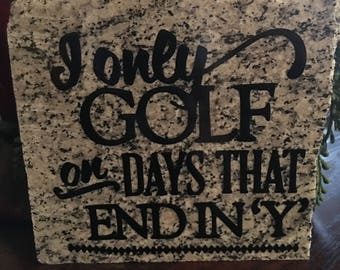 """I Only Golf on Days that End in """"Y""""- Granite Decor"""