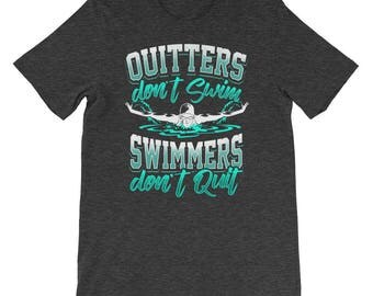 Quitters Don't Swim Swimmers Don't Quit Swimming Pool Swim Team Coach Water Men Women Shirt