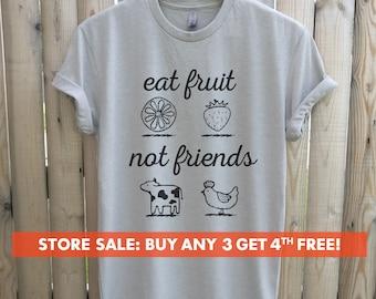 Eat Fruit Not Friends T-Shirt, Ladies Unisex Crewneck Shirt, Cute Vegan Shirt, Funny Vegan T-shirt, Gift