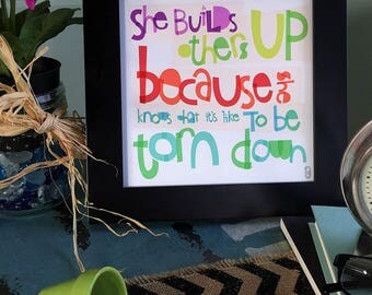 She Builds Others Up Because She Knows What It's Like To Be Torn Down Hand-lettered Print