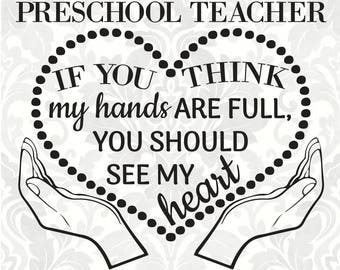 I'm a Preschool Teacher; If you think my hands are full, you should see my heart (SVG, PDF, Digital File Vector Graphic)