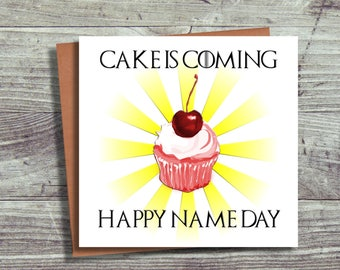 Game of Thrones Themed Birthday Card, Cake is Coming, Happy Name Day, Funny Card