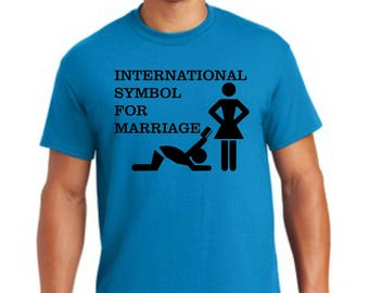 International symbol for marriage t-shirt, offensive humor apparel, comfortable and funny apparel, funny marriage shirts