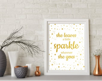 She Leaves A Little Sparkle Wherever She Goes - Gold Glitter Printable Baby Girl Nursery Decor Wall Art Birthday Decorations Sign,Gold quote