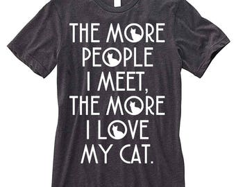 The More People I Meet The More I Love My Cat Cat Lover T-Shirt