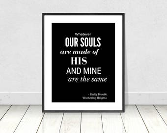 Whatever Our Souls Are Made Of, Emily Brontë, PRINTABLE artwork, Book quote,Wuthering Heights,Literary poster,Classic book quote,Black White