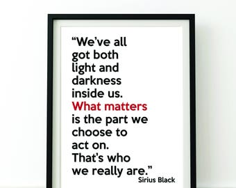 Harry Potter Sirius Black life quote PRINT - Fan Art, Harry Potter Fan, Home or Office print, light and darkness quote, inspirational quote