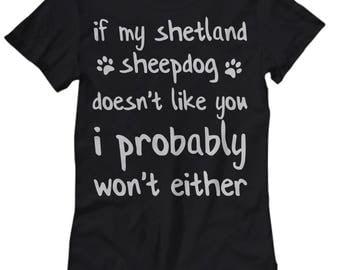 Shetland Sheepdog Shirt - Sheltie Mom Shirt - Shetland Sheepdog Gifts - Shetland Sheepdog Tees - If My Shetland Sheepdog Doesn't Like You