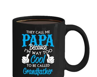 CALL ME PAPA Because I'm Way to Cool to be Called Grandfather Mug