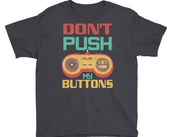 Don't Push My Buttons Funny Gaming Youth T-Shirt