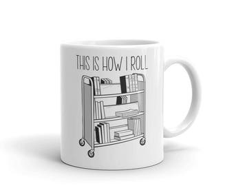 Librarian Gift - Librarian Coffee Mug - This is How I Roll Mug with Book Cart - Reading Gift - Book Gift - Library - Librarian Coffee Cup