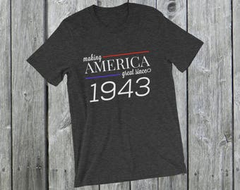 Making America great since 1943 T-Shirt, 75 years old, 75th birthday, custom gift, unique gift, Christmas gift, birthday gift, father gift