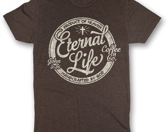 Eternal Life Coffee Co. ~ Christian T shirt ~ Jesus Coffee Lover ~ Christian Gift for Her ~ Christian Gift for Him ~ Bible Verse Shirt