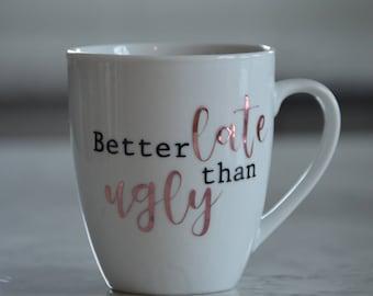 Custom 11 oz. Better Late Than Ugly Coffee Mug