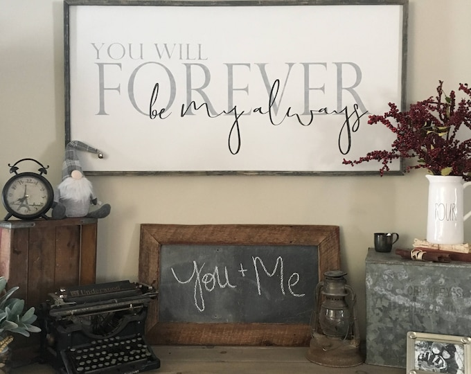 Featured listing image: Over the bed sign, you will forever be my always, farmhouse sign, bedroom wall decor, large framed sign, farmhouse wall decor,