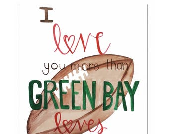 I love you more than Green Bay loves football - Digital Download