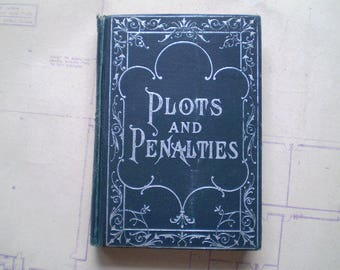 Plots and Penalties - 1902 - by William H. Hinrichsen - Illustrated - Illinois Politics - Antique History Book