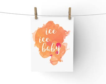 Ice Ice Baby, PRINTABLE Wall Art, INSTANT DOWNLOAD, typography, funny quote art, dorm apartment decor, song lyric art, home decor, lyrics