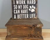 DOG SIGN - I work hard so my dog can have a better life -  rustic wooden hand painted sign.